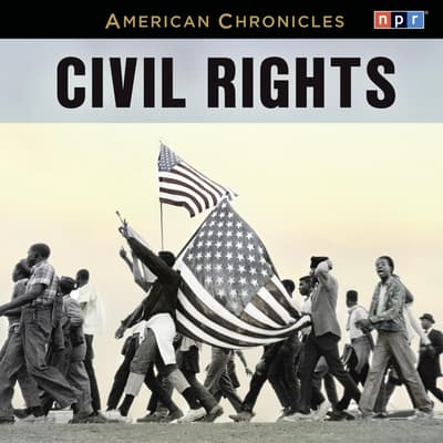 NPR American Chronicles: Civil Rights by NPR audiobook