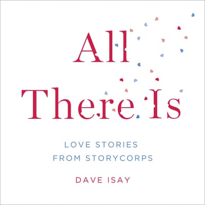 All There Is by Dave Isay audiobook