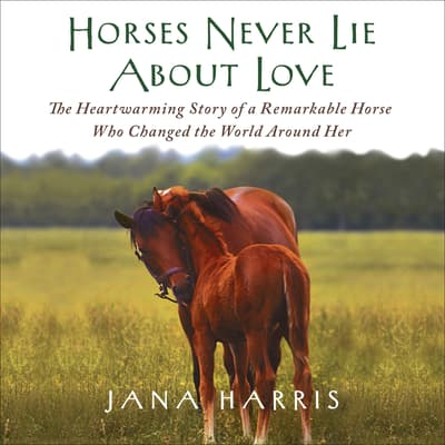 Horses Never Lie About Love by Jana Harris audiobook