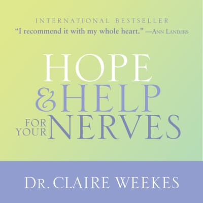 Hope and Help for Your Nerves by Dr. Claire Weekes audiobook