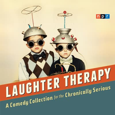 NPR Laughter Therapy by NPR audiobook