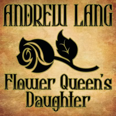 Flower Queen's Daughter by Andrew Lang audiobook