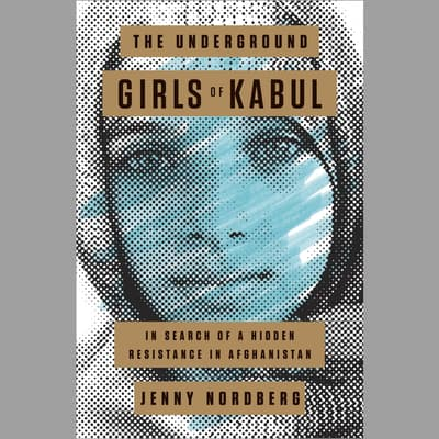 The Underground Girls of Kabul by Jenny Nordberg audiobook