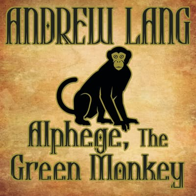 Alphege, the Green Monkey by Andrew Lang audiobook
