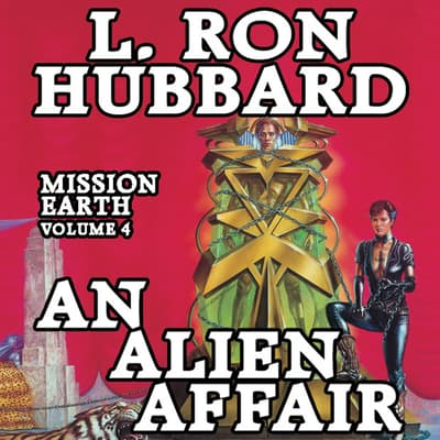 Mission Earth Volume 4: An Alien Affair by L. Ron Hubbard audiobook