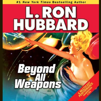 Beyond all Weapons by L. Ron Hubbard audiobook