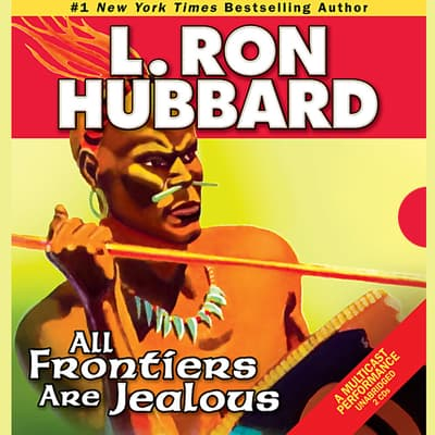 All Frontiers Are Jealous by L. Ron Hubbard audiobook