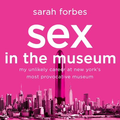 Sex in the Museum by Sarah Forbes audiobook
