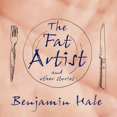 The Fat Artist and Other Stories  by Benjamin Hale audiobook