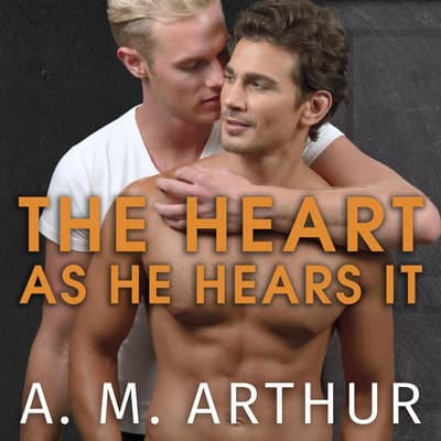 The Heart As He Hears It by A. M. Arthur audiobook