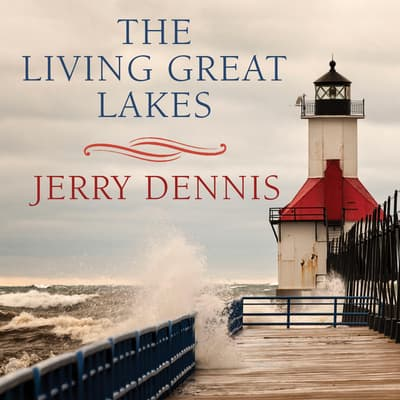 The Living Great Lakes by Jerry Dennis audiobook