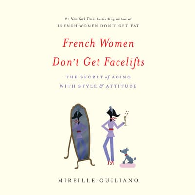 French Women Don't Get Facelifts by Mireille Guiliano audiobook