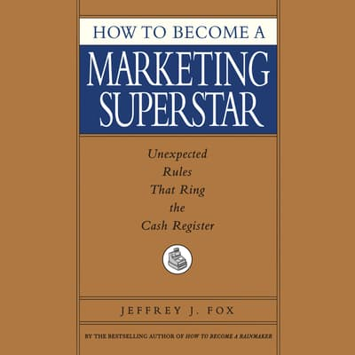 How to Become a Marketing Superstar by Jeffrey J. Fox audiobook