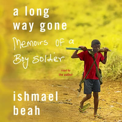 Read A Long Way Gone Memoirs Of A Boy Soldier By Ishmael Beah