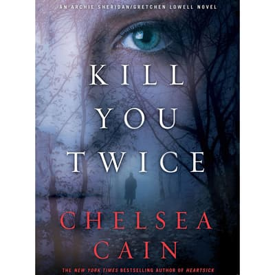 Kill You Twice by Chelsea Cain audiobook