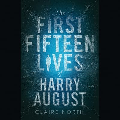 The First Fifteen Lives of Harry August by Claire North audiobook