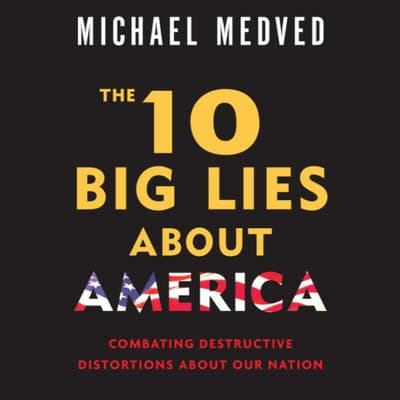 The 10 Big Lies About America by Michael Medved audiobook