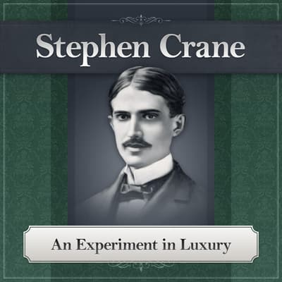 An Experiment in Luxury by Stephen Crane audiobook