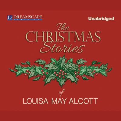 The Christmas Stories of Louisa May Alcott by Louisa May Alcott audiobook
