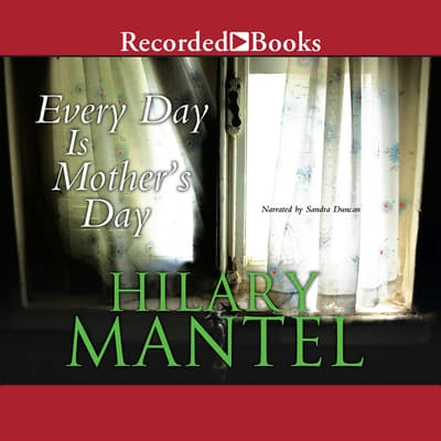 Every Day Is Mother's Day by Hilary Mantel audiobook