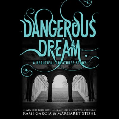 Dangerous Dream: A Beautiful Creatures Story by Kami Garcia audiobook