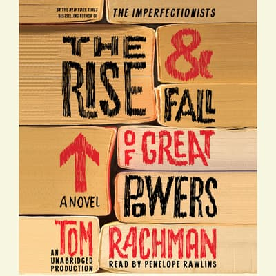 The Rise & Fall of Great Powers by Tom Rachman audiobook