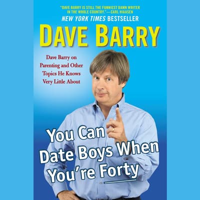 You Can Date Boys When You're Forty by Dave Barry audiobook