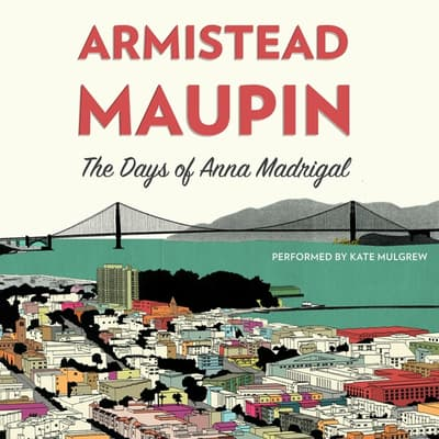 The Days of Anna Madrigal by Armistead Maupin audiobook