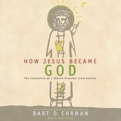 How Jesus Became God by Bart D. Ehrman audiobook