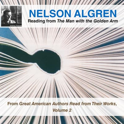 Nelson Algren Reading from The Man with the Golden Arm by Nelson Algren audiobook