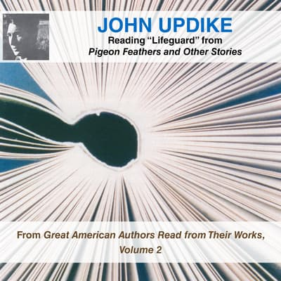"John Updike Reading ""Lifeguard"" from Pigeon Feathers and Other Stories by John Updike audiobook"