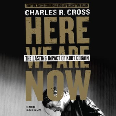 Here We Are Now by Charles R. Cross audiobook