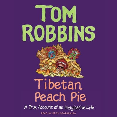 Tibetan Peach Pie by Tom Robbins audiobook
