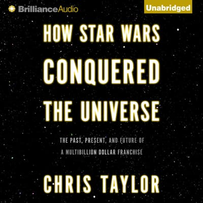 How Star Wars Conquered the Universe by Chris Taylor audiobook