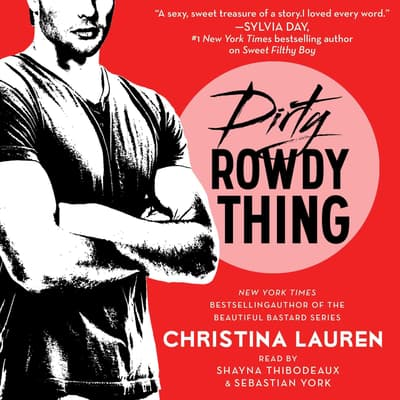 Dirty Rowdy Thing by Christina Lauren audiobook