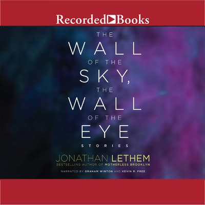 The Wall of the Sky, the Wall of the Eye by Jonathan Lethem audiobook