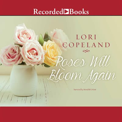 Roses Will Bloom Again by Lori Copeland audiobook
