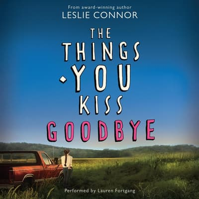 The Things You Kiss Goodbye by Leslie Connor audiobook