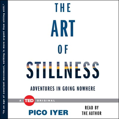 The Art of Stillness by Pico Iyer audiobook