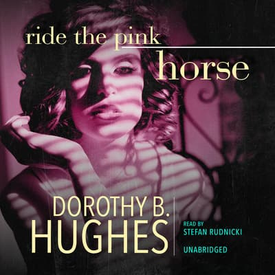 Ride the Pink Horse by Dorothy B. Hughes audiobook