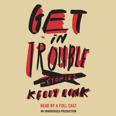 Get in Trouble by Kelly Link audiobook