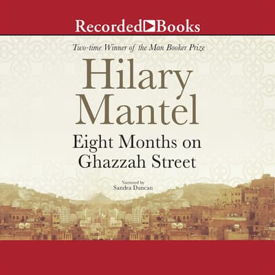 Eight Months on Ghazzah Street by Hilary Mantel audiobook