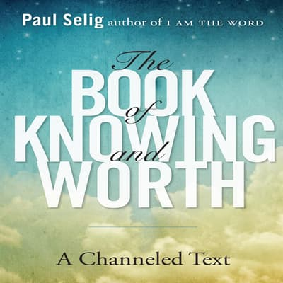 The Book of Knowing and Worth by Paul Selig audiobook