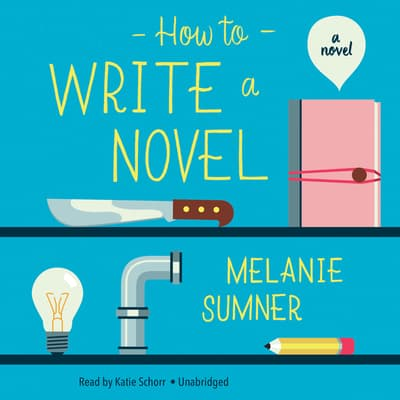 How to Write a Novel by Melanie Sumner audiobook