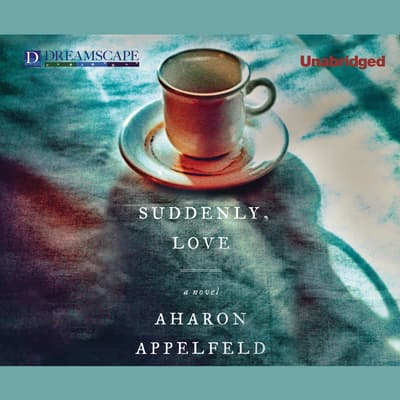 Suddenly, Love by Aharon Appelfeld audiobook
