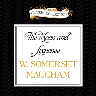 The Moon and Sixpence by W. Somerset Maugham audiobook
