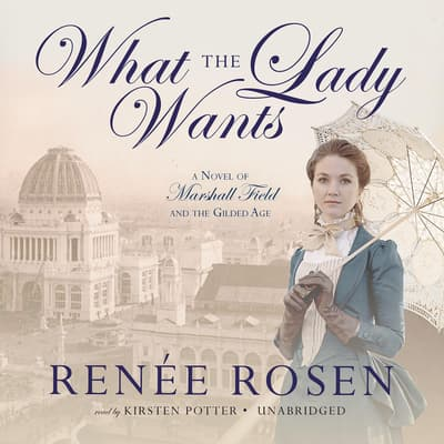What the Lady Wants by Renée Rosen audiobook
