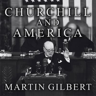 Churchill and America by Martin Gilbert audiobook
