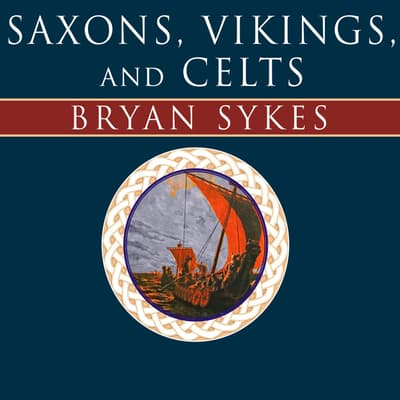 Saxons, Vikings, and Celts by Bryan Sykes audiobook