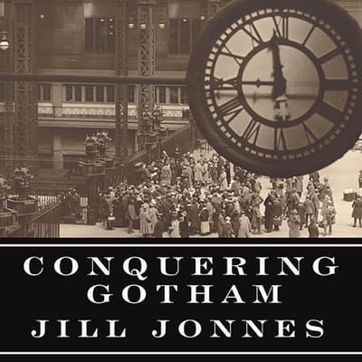 Conquering Gotham by Jill Jonnes audiobook